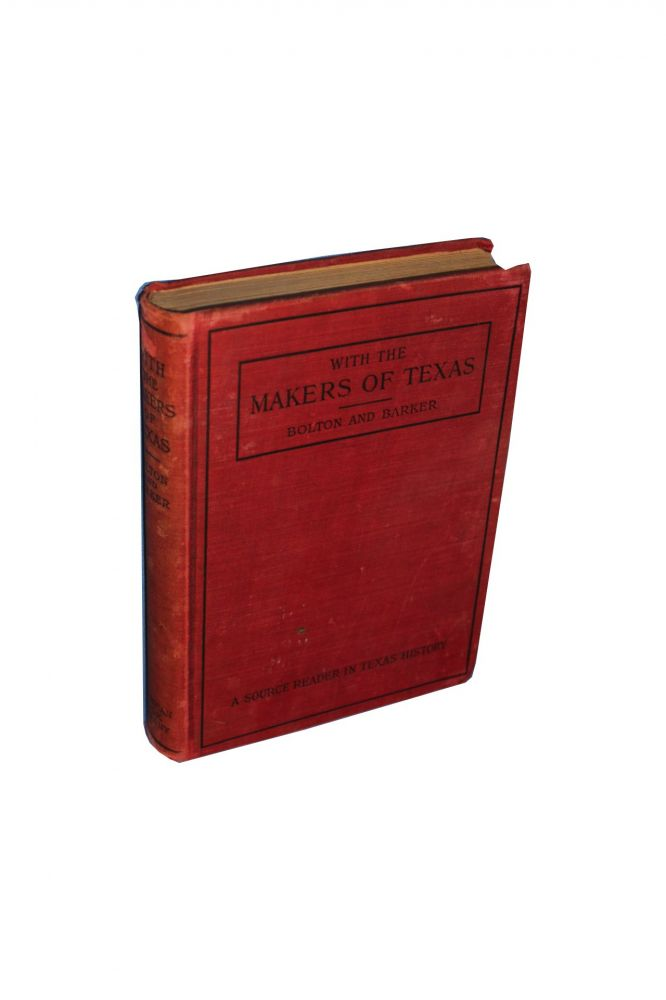 With the Makers of Texas: a Source Reader in Texas History. Herbert Eugene Bolton, Eugene C. Barker.