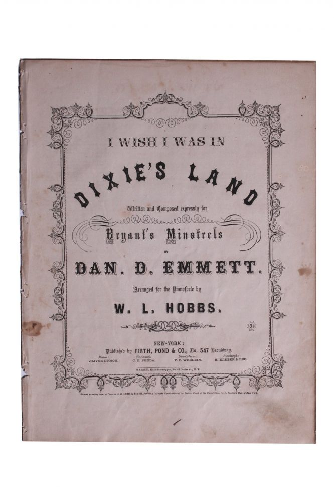 I Wish I Was in Dixie's Land. Written and Composed Expressly for Bryant's Minstrels. Daniel Emmett.