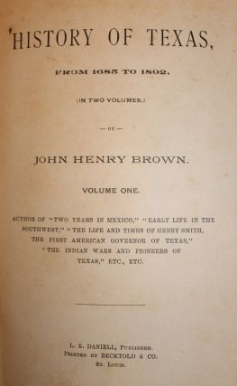 History of Texas, from 1685 to 1892. (In Two Volumes. )