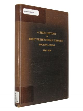 A Brief History of the First Presbyterian Church Houston Texas 1839 - 1939. S. C. Red.