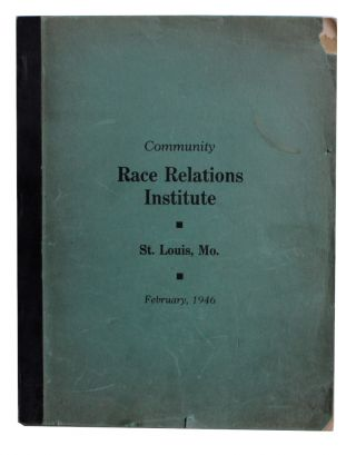 Community Race Relations Institute. St. Louis, Mo. February, 1946. [Cover title]. Charles S....