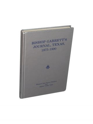 Bishop Garrett's Journal, Texas, 1875-1890. Genealogical and Historical Abstracts from the...