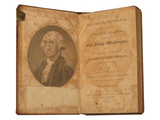 The Washingtoniana: Containing a Sketch of the Life and Death of the Late Gen. George Washington; with a Collection of Elegant Eulogies, Orations, Poems, & C Sacred to His Memory.